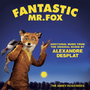 Fantastic Mr. Fox - Additional Music From The Original Score By Alexandre Desplat - The Abbey Road Mixes/Alexandre Desplat