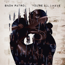 You're All I Have (International 2 track)/Snow Patrol