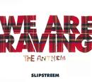 We Are Raving/Slipstreem
