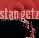 STAN GETZ/PLAYS FOR/スタン・ゲッツ