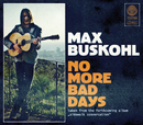 No More Bad Days/Max Buskohl