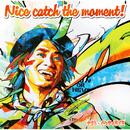 Nice catch the moment !/ナオト・インティライミ