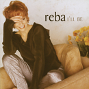 I'll Be (International Version)/Reba McEntire