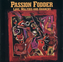 Love, Waltzes And Anarchy/Passion Fodder