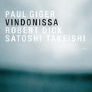 PAUL GIGER/VINDONISS/Paul Giger, Robert Dick, Satoshi Takeishi
