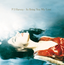 To Bring You My Love/PJ Harvey