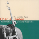 The Montreal Tapes/Charlie Haden, Paul Motian, Gonzalo Rubalcaba