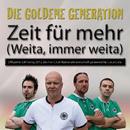 Zeit für mehr (Weita, immer weita)/Die Goldene Generation