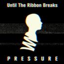 Pressure/Until The Ribbon Breaks