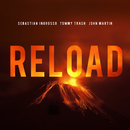 Reload (Vocal Version / Radio Edit)/Sebastian Ingrosso, Tommy Trash, John Martin