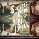 O' Be Joyful/Shovels & Rope