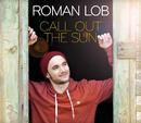 Call Out The Sun/Roman Lob