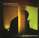 No Time Like The Future/INCOGNITO