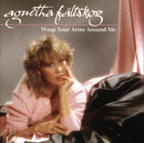 Wrap Your Arms Around Me/Agnetha Fältskog