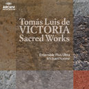 Victoria: Sacred Works/Ensemble Plus Ultra, Michael Noone