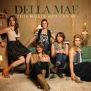 This World Oft Can Be/Della Mae