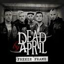 Freeze Frame/Dead by April