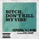 Bitch, Don't Kill My Vibe(Remix) (feat. Emeli Sandé)/Kendrick Lamar