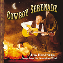Cowboy Serenade: Songs From The American West/Jim Hendricks