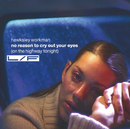 No Reason To Cry Out Your Eyes (On The Highway Tonight) (International Version)/Hawksley Workman
