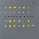EDWARD VESALA/NORDIC/Edward Vesala, Sound & Fury