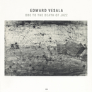 EDWARD VESALA/ODE TO/Edward Vesala, Sound & Fury