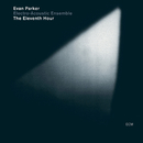 The Eleventh Hour/Evan Parker Electro-Acoustic Ensemble
