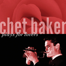 CHET BAKER/PLAYS FOR/Chet Baker