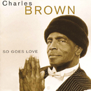 So Goes Love/Charles Brown