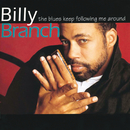 The Blues Keep Following Me Around/Billy Branch