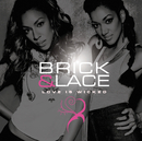 BRICK & LACE/LOVE IS/Brick & Lace