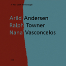 If You Look Far Enough/Arild Andersen, Ralph Towner, Naná Vasconcelos