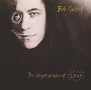 Vegetarians Of Love/Bob Geldof
