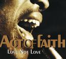 Love Not Love/Act Of Faith