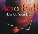 Lite Up Your Life/Act Of Faith