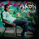 I Can't Wait (Int'l 2Trk)/Akon