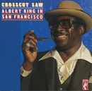 Crosscut Saw: Albert King In San Francisco (Reissue)/Albert King