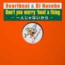 Don't you worry 'bout a thing ~一人じゃないから~/Heartbeat & DJ Hasebe