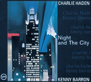 NIGHT AND THE CITY/Charlie Haden, Kenny Barron