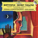 Birtwistle: Secret Theatre; Tragoedia; Five Distances; 3 Settings of Celan/Ensemble Intercontemporain, Pierre Boulez