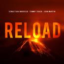 Reload (Vocal Version / Remixes)/Sebastian Ingrosso, Tommy Trash, John Martin