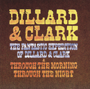 The Fantastic Expedition Of Dillard & Clark/Through The Morning Through The Night/Dillard & Clark