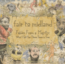 Fables From a Mayfly: What I Tell You Three Times is True (Intl Version)/Fair To Midland