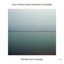The Moment's Energy/Evan Parker Electro-Acoustic Ensemble