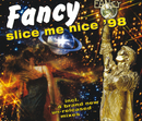 Slice Me Nice '98/Fancy