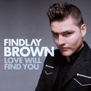 Love Will Find You/Findlay Brown