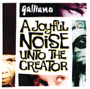 A Joyful Noise Unto The Creator/Galliano