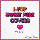 J-POP SWEET PURE COVERS オトレター - Whisper Gilrs -/Whisper Girls