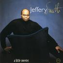 A Little Sweeter/Jeffery Smith