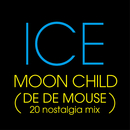 MOON CHILD (DE DE MOUSE 20 nostalgia mix)/ICE